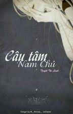 [ Xk - Np - Nữ Phụ Văn ] Câu Tâm Nam Chủ.  by __Bloody__