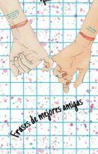 Frases de mejores amigas by MasPosserQueLaMierda