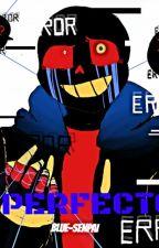 I M P E R F E C T O S || Error!Sans x Reader || Fanfic [+18] by Blue-Senpai