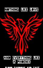 Nothing Like Love and Everything Like a Phoenix by blood-and-fandoms