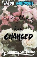 Everything has changed (J.S) ||Slow updates|| by Sammy_Sartorius