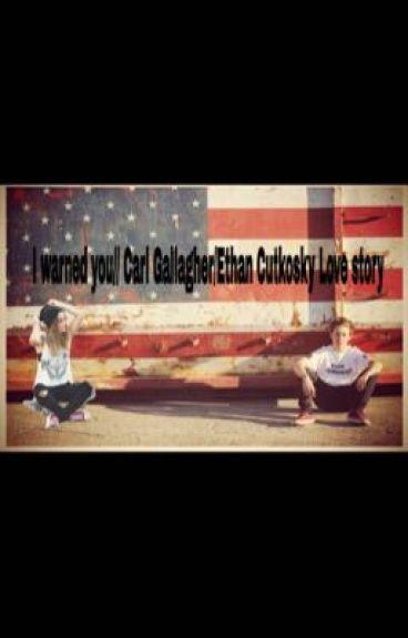 I warned you// Carl Gallagher/Ethan Cutkosky Love Story