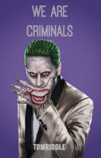 We are Criminals •The Joker•