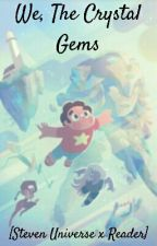 We, The Crystal Gems [Steven Universe x Gem!Reader] by ded_atm