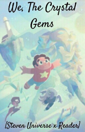 We, The Crystal Gems [Steven Universe x Gem!Reader]