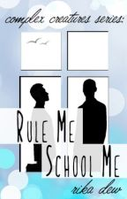 Rule Me School Me: A Complex Creatures Story (BoyxBoy) by RikaDew