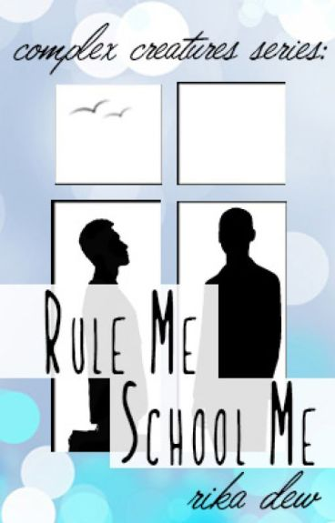 Rule Me School Me: A Complex Creatures Story (BoyxBoy)