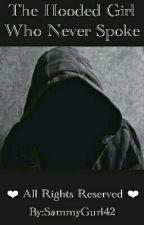 The Hooded Girl Who Never Spoke by SammyGurl42