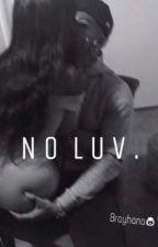 N O  L U V . by brayhana