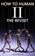 How To Human II: The Revisit by Strahberri
