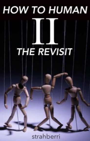 How To Human II: The Revisit
