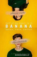 BANANA : Batas, Nara, Nathan. by whatsonemma