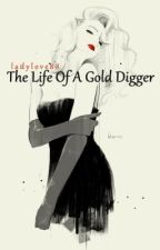 The Life Of A Gold Digger by ladylove88