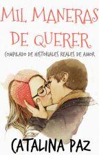 MIL MANERAS DE QUERER / Historias reales de amor by Catcatalina_