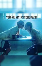 You're my psychopath.   by Larry_Addiction