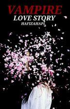 Vampire Love Story✔ by hafizahapl