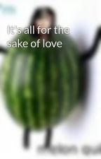 It's all for the sake of love by Cheelss