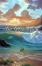 Abigail- The Golden Glow- Novel One (COMPLETED) by JoanneMartin2015
