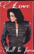 Love Shall be Forever {Michael Jackson fanfic} by Michaeljacksonlover7
