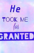 He Took Me for GRANTED(On Going) by deejhay_fernandez12