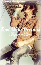 Fool With Dreams (Sequel to You) by FramingHanley4ever