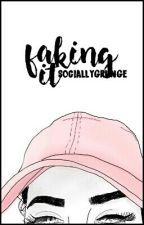 faking it  by sociallygrunge
