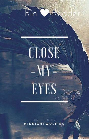 Close My Eyes  ~A Blue Exorcist Rin x Reader~