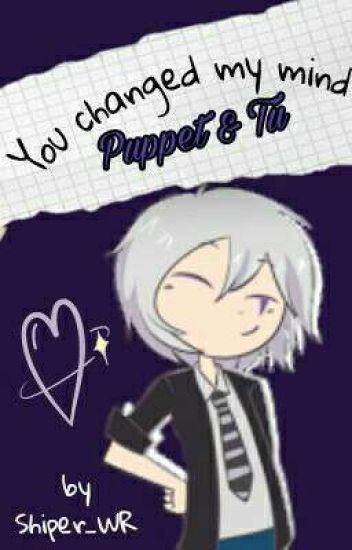 You changed my mind |Puppet y tú | #FNAFHS | (Terminada)