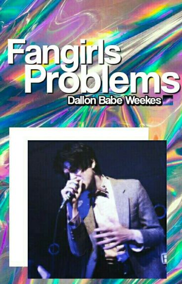 fangirl problems #1: Dallon Weekes