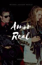 Amor Real -Michael Jackson Fanfic by Yoss_Jackson