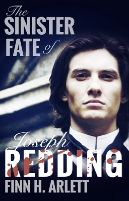The Sinister Fate of Joseph Redding by Finnyh