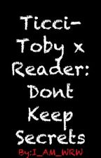 Ticci-Toby x Reader: Don't Keep Secrets   by Gerard_Kitty