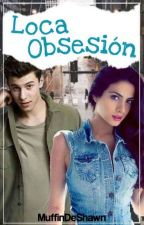 Loca Obsesión by MuffinDeShawn