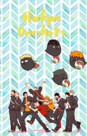 Haikyuu Oneshots! - Haikyuu Characters x Reader - Wattpad