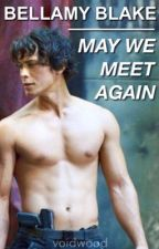 May We Meet Again {Bellamy Blake} by cashton5sauce
