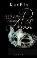 Rosa Arrow (Labyrinthe des Arts Tome 1) by EliseEkaterina