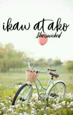 Ikaw at Ako (Completed) by Sheiswicked