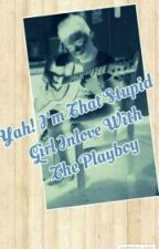 Yah! Im That Stupid Girl Inlove With The Playboy by ArrianaKristinedeLun