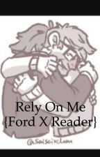 Rely On Me. {Ford x Reader} by Garry_Reads_Things_