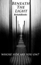 Beneath The Light by bekahbooks