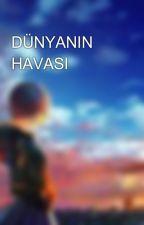 DÜNYANIN HAVASI by YusufKse1