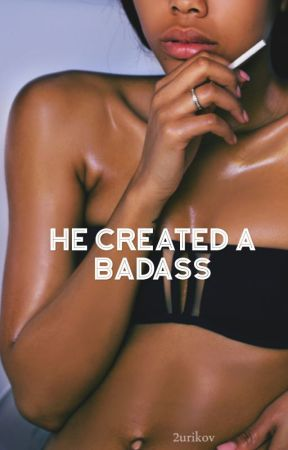 He Created a Badass by _-_anonymous