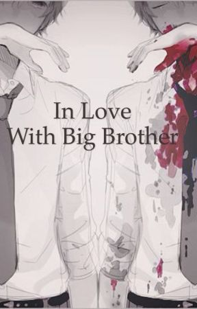In love with big brother by Samanthablackbutler