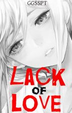 Lack of LOVE (COMPLETE) one shot by GGSSPT