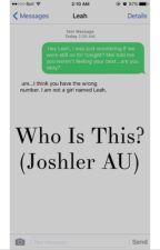 Who Is This? (Joshler AU) by idonknoman