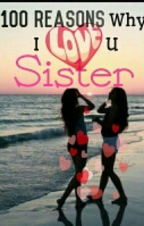 100 reasons Why I love u sister! by PowerofInnocence