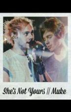 She's Not Yours || Muke On Hold by pnkrckIrwin