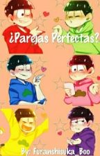 ¿parejas perfectas? (EDICIÓN) by Furanshisuka_matsu