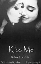 Kiss Me [CAMREN] {Italian Translation} by yaslovesh