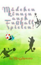 Mädchen können auch Fußball spielen  by MrsLotzen1109